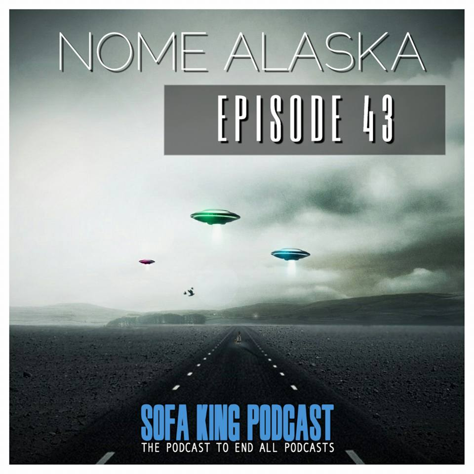 Episode 43 Nome Alaska Sofa King Podcast
