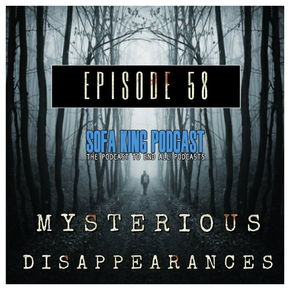 Sofa King To Ol: Episode 58: Mysterious Disappearances